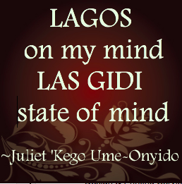 Juliet Kego Ume-Onyido Poem-Lagos on my mind, Las Gidi state of mind